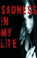 Sadness in my Life [POEMS] by lunatic_gramma