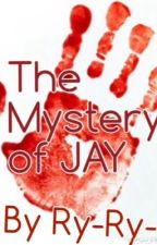 The Mystery of JAY by Ry-Ry-