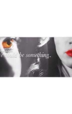 We could be something.. by basicallystydia