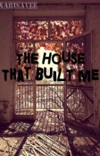 The House That Built Me (Poem) by xarisavee