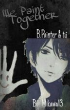 We Paint Together (Bloody Painter y Tu) [FINALIZADA] by Mikawa13
