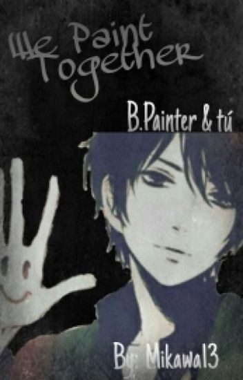 We Paint Together (Bloody Painter y Tu) [FINALIZADA]