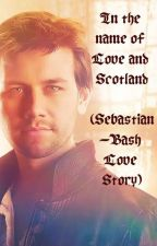 In the name of Love and Scotland (Sebastain-Bash love story) by Gabrielle_Ryan