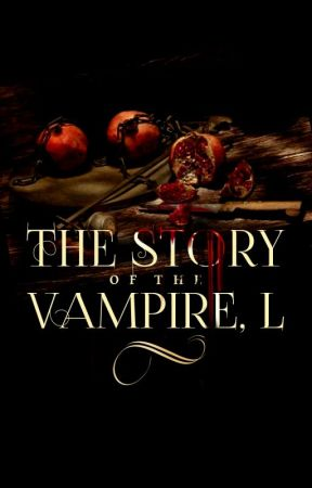 The Story of the Vampire, L (Completed | Featured ) by SharpWhiteTeeth