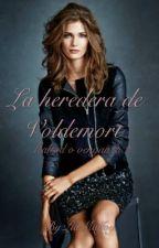 La heredera de Voldemort  ~Draco Malfoy y tu ~ by nevermind_xv