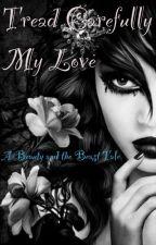 Tread Carefully My Love: A Beauty and the Beast Tale by SuperNinjaNerd