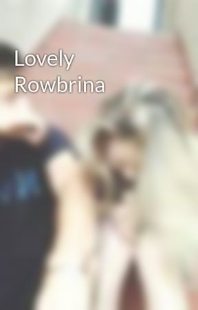 Lovely Rowbrina by girl_meets_lucaya