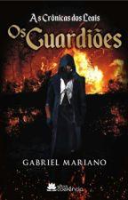 As Crônicas dos Leais V.1 - Os Guardiões by AutorGabrielMariano