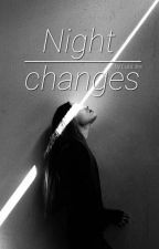 Night Changes<<N.h by LuluLifex