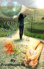 You Save Me by FreeHugsLily