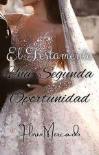 El Testamento. Una Segunda Oportunidad. Secuela de El Testamento Dada en Matrimonio. by flomergo1