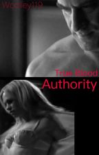Authority: A True Blood Fanfiction by Woolley119