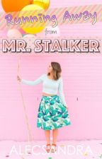 Running Away From Mr. Stalker - COMPLETED #Wattys2015 by Alecsandra_101