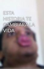 ESTA HISTORIA TE CAMBIARA LA VIDA by padalo