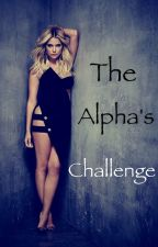 The Alpha's Challenge {1} by miraclerocks4ever