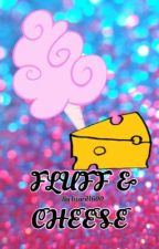 Fluff & Cheese: A collection of fluffy one-shots by lizard1600