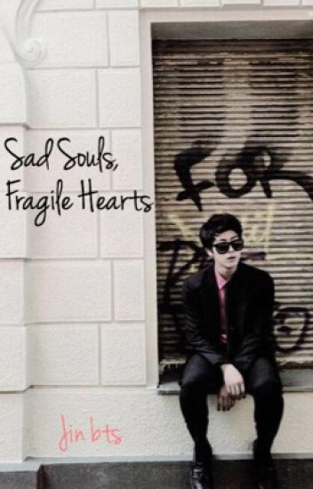 Sad Souls, Fragile Hearts (Jin BTS)