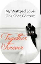My Wattpad Love One Shot Contest - Together Forever by angelic_266