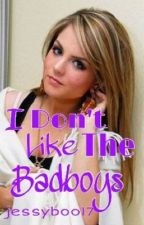 I Don't Like The Badboys by jessyboo17