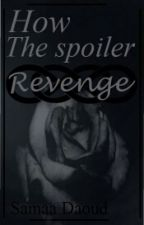 how the spoiler revenge by samaa_daoud