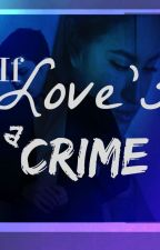 If Love's A Crime by MachoMind