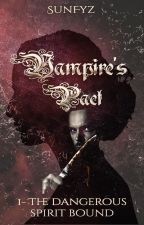1 - Vampire's Pact : The Dangerous Spirit Bound  by SunFyz