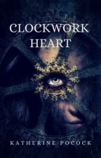 Clockwork Heart (nanowrimo 2012) Featured in WattNaNo's Top Picks by me2you804