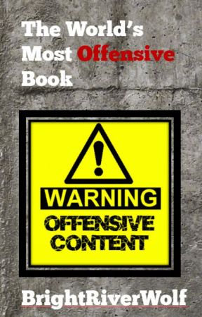 The World's Most Offensive Book by BrightRiverWolf