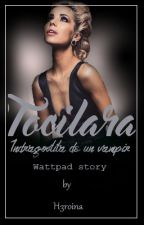 Tocilara : Indragostita de un vampir by H3roina