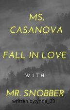 Ms.Casanova fall In Love with Mr. Snobber[Completed] by ynna_03