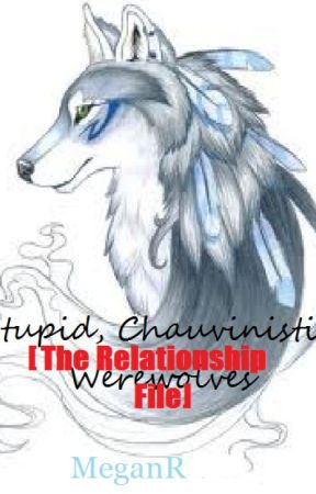 Stupid, Chauvinistic Werewolves: The Relationship File by EverdeensFire