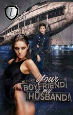 Your Boyfriend is My Husband (LEGACY#2) #Wattys2016 by Whroxie