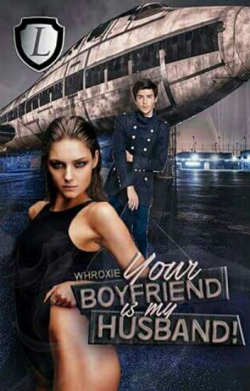Your Boyfriend is My Husband (LEGACY#2) #Wattys2016