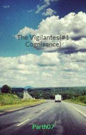 The Vigilantes(#1 Cognisance) by Parth07