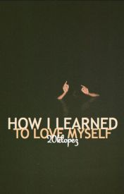 How I Learned to Love Myself{DISCONTINUED} by 20klopez