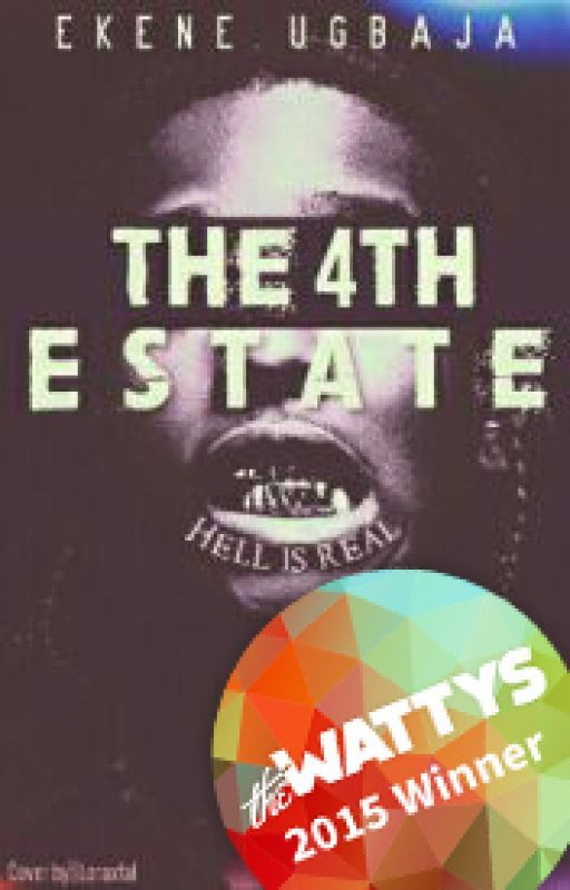 The 4th estate (Featured) Wattys2015Winner(on hold, working on something) by EkeneUgbaja