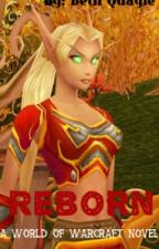 Reborn (World of Warcraft Novel) by Whitestormz