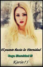 El Puente hacia la Eternidad Saga Eternidad III by EternidadSagaKarin15