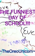 Funniest day of school!!! by TheOreoUnicorn