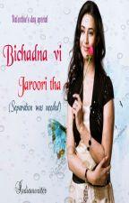 Bichadna vi jaroori tha (Separation was needed)  by Indianwriter