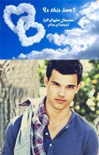 Is this love? (A Taylor Lautner FanFiction) by bbealice_tw