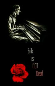 """Erik is"" NOT ""dead"" (Phantom of the Opera one-shots) by sarahlet2999"