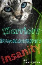 Warriors: Bumblestripe's Insanity by CrazystarThunderClan