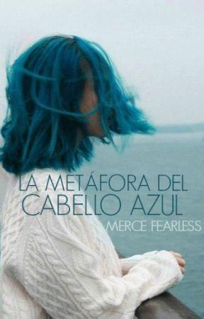 La metáfora del cabello azul. by mercefearless