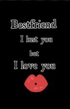 Bestfriend I lust you but I love you by khlarizza