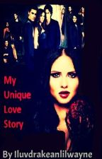My Unique Love Story (TVD Fanfic) by iluvdrakeandlilwayne