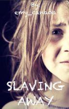 Slaving Away (#wattys2015) by emy_canada