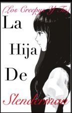 La Hija de Slenderman |COMPLETA|♡|EDITANDO| by Meelthekiller666