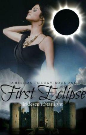 First Eclipse   A Hestian Trilogy   Book One by IridescentStarlight