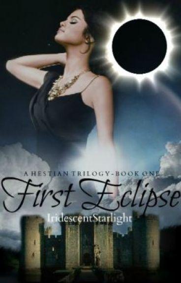 First Eclipse | A Hestian Trilogy | Book One by IridescentStarlight